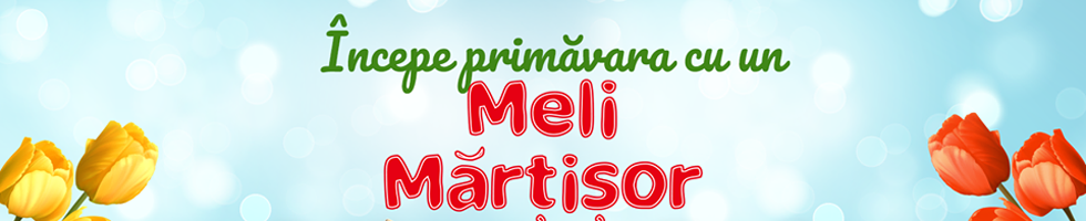 Campanie de reduceri Meli Martisor pentru primavara Ta!
