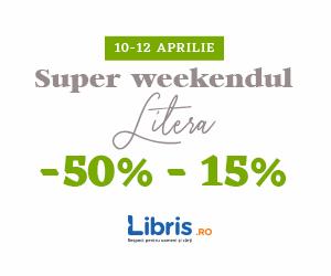 Campanie de reduceri Super weekend Litera -50% - 15% la TOATE titlurile