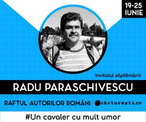 Campanie de reduceri RAFTUL AUTORILOR ROMÃ'NI: AUTORI INVITAÈšI - RADU PARASCHIVESCU