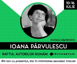 Campanie de reduceri RAFTUL AUTORILOR ROMÃ'NI: AUTORI INVITAÈšI - IOANA PÃ'RVULESCU