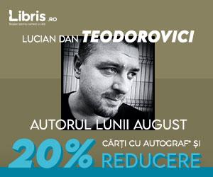 Campanie de reduceri Lucian Dan Teodorovici, autorul lunii august, Autograf si 20% reducere