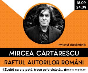 Campanie de reduceri RAFTUL AUTORILOR ROMÂNI: AUTORI INVITAȚI - Mircea Cărtărescu