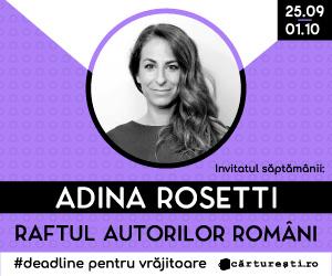 Campanie de reduceri RAFTUL AUTORILOR ROMÃ'NI: AUTORI INVITAÈšI - Adina Rosetti