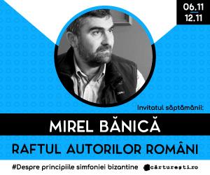 Campanie de reduceri Raftul Autorilor Români : Mirel Bănică